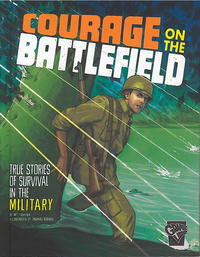 Cover Thumbnail for Courage on the Battlefield: True Stories of Survival in the Military (Capstone Publishers, 2016 series)