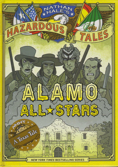 Cover for Nathan Hale's Hazardous Tales (Harry N. Abrams, 2012 series) #[6] - Alamo All-Stars