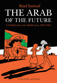 Cover Thumbnail for The Arab of the Future: A Childhood in the Middle East (Henry Holt and Co., 2015 series) #1 - 1978 - 1984