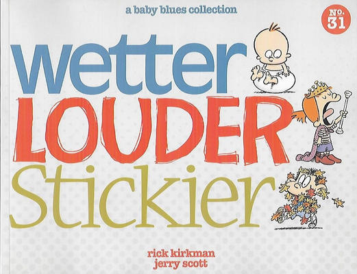 Cover for Wetter, Louder, Stickier [Baby Blues Scrapbook] (Andrews McMeel, 2014 series) #31