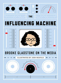 Cover Thumbnail for The Influencing Machine: Brooke Gladstone on the Media (W. W. Norton, 2011 series)