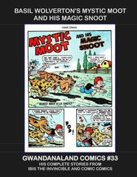 Cover Thumbnail for Gwandanaland Comics (Gwandanaland Comics, 2016 series) #33 - Basil Wolverton's Mystic Moot and His Magic Snoot