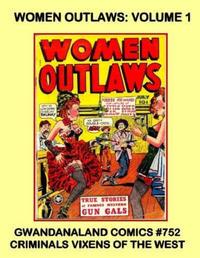 Cover Thumbnail for Gwandanaland Comics (Gwandanaland Comics, 2016 series) #752 - Women Outlaws: Volume 1