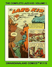 Cover Thumbnail for Gwandanaland Comics (Gwandanaland Comics, 2016 series) #1119 - The Complete Lazo Kid: Volume 1