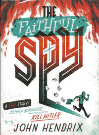 Cover Thumbnail for The Faithful Spy: Dietrich Bonhoeffer and the Plot to Kill Hitler (Harry N. Abrams, 2018 series)