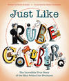 Cover for Just Like Rube Goldberg: The Incredible True Story of the Man Behind the Machines (Simon and Schuster, 2019 series)