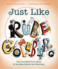 Cover Thumbnail for Just Like Rube Goldberg: The Incredible True Story of the Man Behind the Machines (Simon and Schuster, 2019 series)