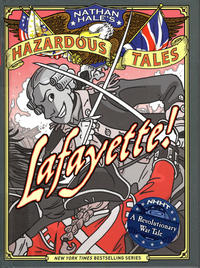 Cover Thumbnail for Nathan Hale's Hazardous Tales (Harry N. Abrams, 2012 series) #8 - Lafayette!  A Revolutionary War Tale