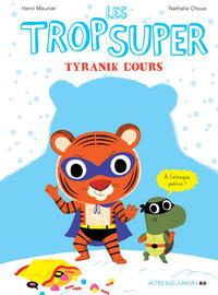 Cover Thumbnail for Les trop Super (Actes Sud, 2015 series) #3 - Tyranik L'Ours