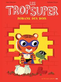 Cover Thumbnail for Les trop Super (Actes Sud, 2015 series) #7 - Robank des bois