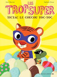 Cover Thumbnail for Les trop Super (Actes Sud, 2015 series) #5 - Tictac le coucou toc-toc