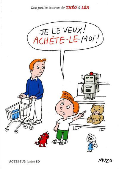 Cover for Les petits tracas de Théo & Léa (Actes Sud, 2016 series) #7 - Je le veux! achète-le-moi!