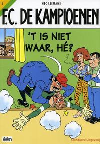 Cover Thumbnail for F.C. De Kampioenen (Standaard Uitgeverij, 1997 series) #5 - 't Is niet waar, hé? [Herdruk 2005]