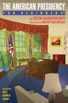 Cover for For Beginners (For Beginners, 2007 series) #[nn] - The American Presidency for Beginners