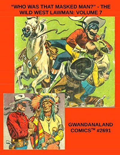 "Cover for Gwandanaland Comics (Gwandanaland Comics, 2016 series) #2691 - ""Who Was That Masked Man?"" - The Wild West Lawman: Volume 7"