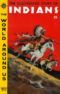 Cover Thumbnail for The World Around Us (Gilberton, 1958 series) #2 - The Illustrated Story of Indians