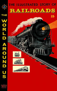 Cover Thumbnail for The World Around Us (Gilberton, 1958 series) #4 - The Illustrated Story of Railroads