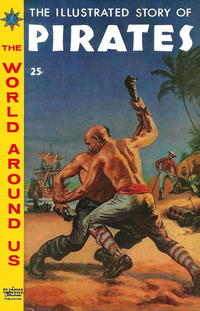Cover Thumbnail for The World Around Us (Gilberton, 1958 series) #7 - The Illustrated Story of Pirates