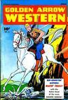 Cover for Golden Arrow Western (Fawcett, 1947 series) #6
