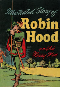 Cover Thumbnail for Illustrated Story of Robin Hood and His Merry Men (Gilberton, 1950 ? series) #[nn]