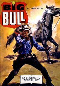 Cover Thumbnail for Big Bull (Serieforlaget / Se-Bladene / Stabenfeldt, 1975 series) #1/1975
