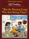 "Cover for ""But the Pension Fund Was Just Sitting There"" (A Doonesbury Book) (Henry Holt and Co., 1985 ? series) #[nn]"