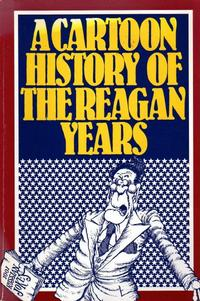 Cover Thumbnail for A Cartoon History of the Reagan Years (Regnery Publishing, Inc, 1988 series)