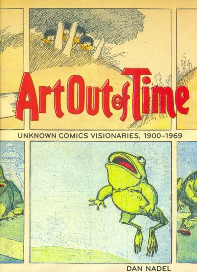 Cover for Art Out of Time: Unknown Comics Visionaries, 1900-1969 (Harry N. Abrams, 2006 series)