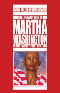 Cover Thumbnail for The Life and Times of Martha Washington in the Twenty-First Century (Dark Horse, 2009 series)