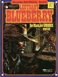 Cover Thumbnail for Die großen Edel-Western (Egmont Ehapa, 1979 series) #26 - Leutnant Blueberry - Der Mann, der 500.000 $ wert ist