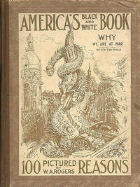 Cover Thumbnail for America's Black and White Book: 100 Pictured Reasons Why We Are at War (Cupples & Leon, 1917 series)