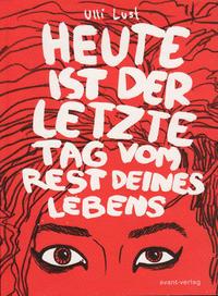 Cover Thumbnail for Heute ist der letzte Tag vom Rest deines Lebens (avant-verlag, 2009 series)
