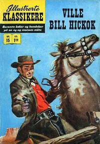 Cover Thumbnail for Illustrerte Klassikere [Classics Illustrated] (Illustrerte Klassikere / Williams Forlag, 1957 series) #15 - Ville Bill Hickok [1. opplag]