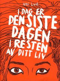 Cover Thumbnail for I dag er den siste dagen i resten av ditt liv (No Comprendo Press, 2011 series)