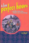 Cover for A Few Perfect Hours and Other Stories from Southeast Asia & Central Europe (Josh Neufeld, 2004 series) #[nn]