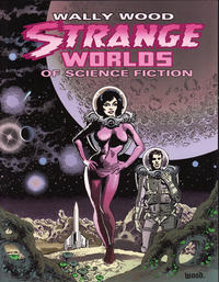 Cover Thumbnail for Wally Wood: Strange Worlds of Science Fiction (Vanguard Productions, 2012 series) #[nn]