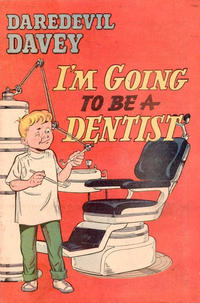Cover Thumbnail for Daredevil Davey I'm Going to Be a Dentist (American Visuals Corporation, 1954 series) #[nn]