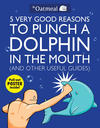 Cover for 5 Very Good Reasons to Punch a Dolphin in the Mouth (And Other Useful Guides) (Andrews McMeel, 2011 series)