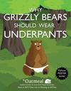 Cover for Why Grizzly Bears Should Wear Underpants (Andrews McMeel, 2013 series)