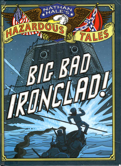 Cover for Nathan Hale's Hazardous Tales (Harry N. Abrams, 2012 series) #[2] - Big Bad Ironclad!