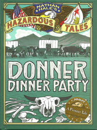 Cover Thumbnail for Nathan Hale's Hazardous Tales (Harry N. Abrams, 2012 series) #[3] - Donner Dinner Party